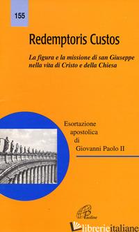 REDEMPTORIS CUSTOS. LA FIGURA E LA MISSIONE DI SAN GIUSEPPE NELLA VITA DI CRISTO - GIOVANNI PAOLO II