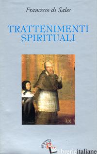 TRATTENIMENTI SPIRITUALI - FRANCESCO DI SALES (SAN); BOLIS E. (CUR.)