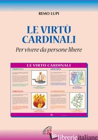 VIRTU' CARDINALI «PER VIVERE DA PERSONE LIBERE» (LE) - LUPI REMO