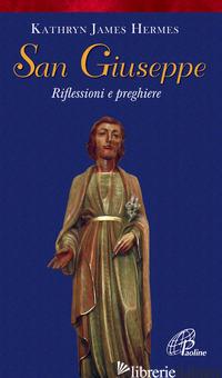 SAN GIUSEPPE. RIFLESSIONI E PREGHIERE - HERMES KATHRYN J.