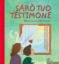 SARO' TUO TESTIMONE. ALBUM RICORDO DELLA CRESIMA - DIESSE (CUR.)