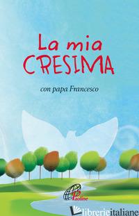 MIA CRESIMA CON PAPA FRANCESCO (LA) - ROSU C. (CUR.)