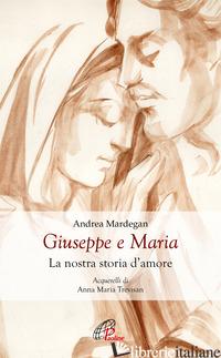 GIUSEPPE E MARIA. LA NOSTRA STORIA D'AMORE - MARDEGAN ANDREA