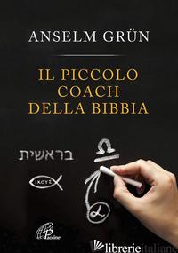 PICCOLO COACH DELLA BIBBIA (IL) - GRUN ANSELM