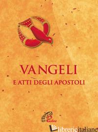 VANGELI E ATTI DEGLI APOSTOLI. EDIZ. INTEGRALE - CONFERENZA EPISCOPALE ITALIANA (CUR.)
