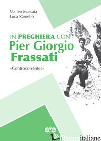 IN PREGHIERA CON PIERGIORGIO FRASSATI. «CONTROCORRENTE!» - MASSAIA MATTEO; RAMELLO LUCA