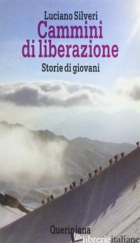 CAMMINI DI LIBERAZIONE. STORIE DI GIOVANI - SILVERI LUCIANO