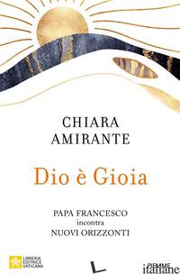 DIO E' GIOIA. PAPA FRANCESCO INCONTRA NUOVI ORIZZONTI - AMIRANTE CHIARA
