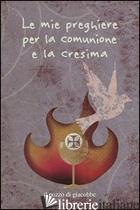 MIE PREGHIERE PER LA COMUNIONE E LA CRESIMA (LE) - FABRIS FRANCESCA; MANEA CARLA; FABRIS FRANCESCA