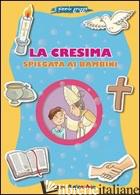 CRESIMA SPIEGATA AI BAMBINI. IL PICCOLO GREGGE (LA) - BAFFETTI BARBARA; BAFFETTI BARBARA