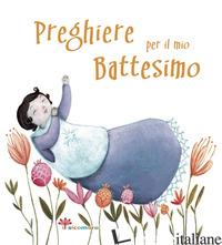 PREGHIERE PER IL MIO BATTESIMO. EDIZ. ILLUSTRATA - FABRIS FRANCESCA