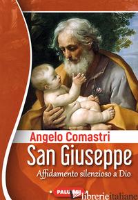 SAN GIUSEPPE. AFFIDAMENTO SILENZIOSO A DIO - COMASTRI ANGELO