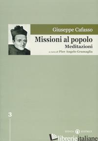 MISSIONI AL POPOLO. MEDITAZIONI. EDIZ. CRITICA - CAFASSO GIUSEPPE; GRAMAGLIA P. (CUR.)