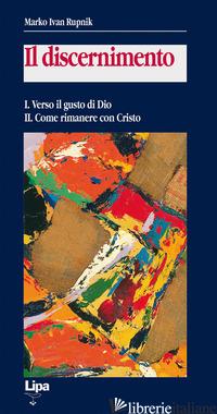 DISCERNIMENTO (IL). VOL. 1-2: VERSO IL GUSTO DI DIO-COME RIMANERE CON CRISTO - RUPNIK MARKO I.