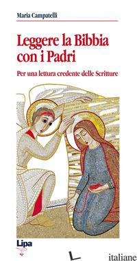 LEGGERE LA BIBBIA CON I PADRI. PER UNA LETTURA CREDENTE DELLE SCRITTURE - CAMPATELLI MARIA