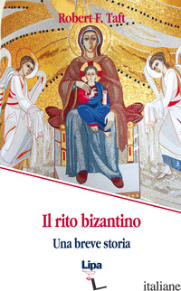 RITO BIZANTINO. UNA BREVE STORIA (IL) - TAFT ROBERT F.