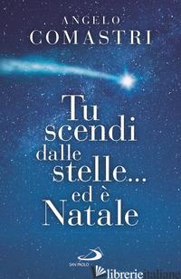 TU SCENDI DALLE STELLE... ED E' NATALE - COMASTRI ANGELO