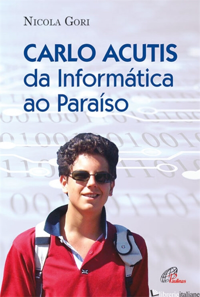 CARLO ACUTIS DA INFORMATICA AO PARAISO - GORI NICOLA