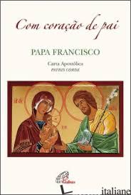 COM CORACAO DE PAI - CARTA APOSTOLICA PATRIS CORDE - FRANCISCO; FRANCESCO