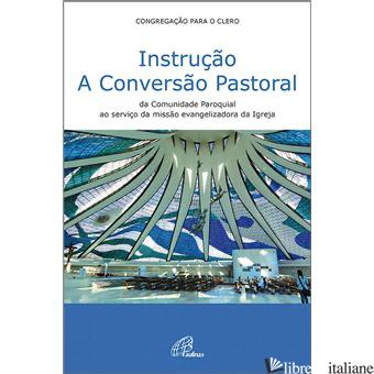 INSTRUCAO A CONVERSAO PASTORAL DA COMUNIDADE PAROQUIAL AO SERVICO DA MISSAO - CONGREGACAO PARA O CLERO