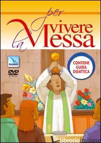 PER VIVERE LA MESSA CON GUIDA DIDATTICA. DVD -