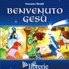 BENVENUTO GESU.. CD AUDIO - RINALDI FRANCESCO; RINALDI FRANCESCO
