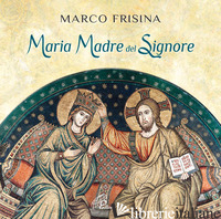 MARIA MADRE DEL SIGNORE - FRISINA MARCO