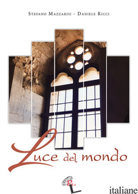 LUCE DEL MONDO - MAZZARISI STEFANO; RICCI DANIELE