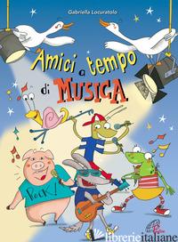 AMICI A TEMPO DI MUSICA - LOCURATOLO GABRIELLA