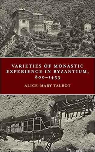 VARIETIES OF MONASTIC EXPERIENCE IN BYZANTIUM, 800-1453 - TALBOT ALICE-MARY