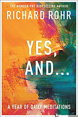 YES AND...A YEAR OF DAILY MEDITATIONS - ROHR RICHARD