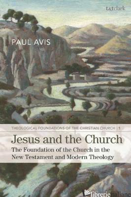 JESUS AND THE CHURCH: THE FOUNDATION OF THE CHURCH IN THE NEW TESTAMENT AND - AVIS PAUL