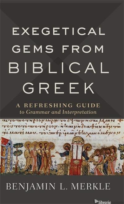 EXEGETICAL GEMS FROM BIBLICAL GREEK: A REFRESHING GUIDE TO GRAMMAR AND - MERKLE BENJAMIN L