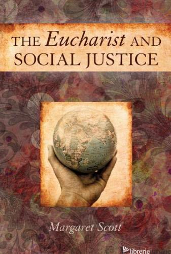EUCHARIST AND SOCIAL JUSTICE - SCOTT MARGARET