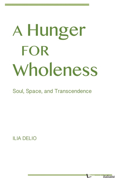A HUNGER FOR WHOLENESS: SOUL SPACE AND TRANSCENDENCE - DELIO ILIA