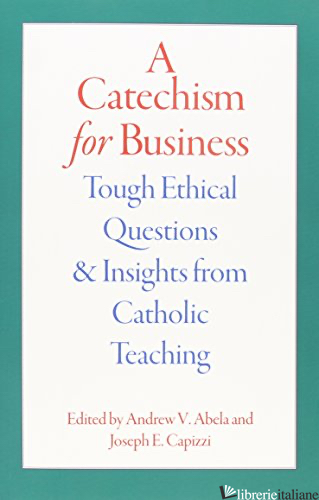 A CATECHISM FOR BUSINESS - ABELA ANDREW; CAPIZZI JOSEPH