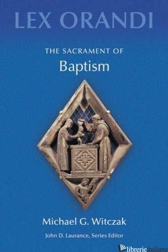 THE SACRAMENT OF BAPTISM - WITCZAK MICHAEL G