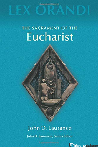 SACRAMENT OF THE EUCHARIST LEX ORANDI - LAURANCE JOHN