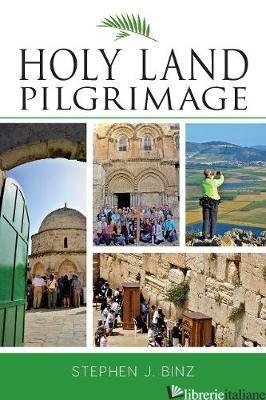 HOLY LAND PILGRIMAGE - BINZ STEPHEN J