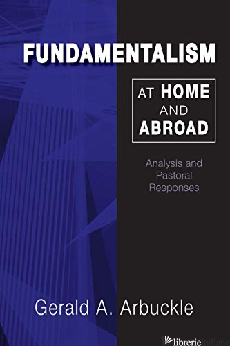 FUNDAMENTALISM AT HOME AND ABROAD: ANALYSIS AND PASTORAL RESPONSES - ARBUCKLE GERALD