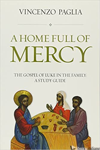 A HOME FULL OF MERCY: THE GOSPEL OF LUKE IN THE FAMILY - PAGLIA VINCENZO