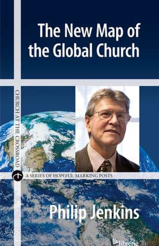 THE NEW MAP OF THE GLOBAL CHURCH - JENKINS PHILIP