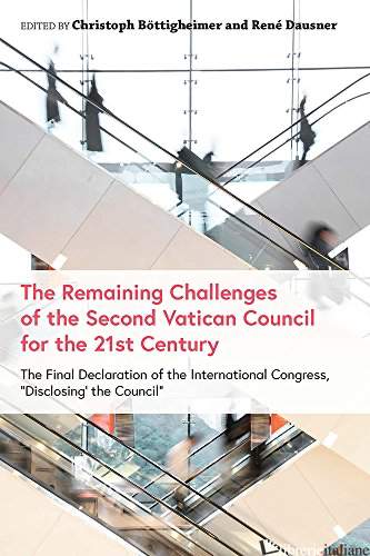 THE REMAINING CHALLENGES OF THE SECOND VATICAN COUNCIL FOR THE 21ST CENTURY - BOTTIGHEIMER CHRISTOPH; DAUSNER RENE