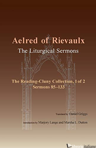 THE LITURGICAL SERMONS; THE READING-CLUNY COLLECTION 1/2 SERMONS 85-133 - AELRED OF RIEVAULX
