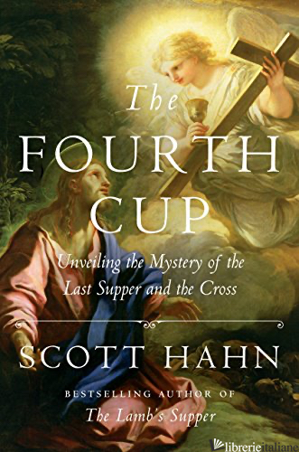 FOURTH CUP. UNVEILING THE MISTERY OF THE LAST SUPPER AND THE CROSS (THE) - HAHN SCOTT