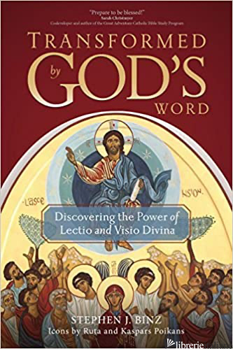 TRANSFORMED BY GOD'S WORD DISCOVERING THE POWER OF LECTIO AND VISIO DIVINA - BINZ STEPHEN J