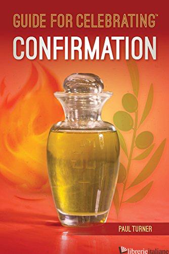 GUIDE FOR CELEBRATING CONFIRMATION - TURNER PAUL