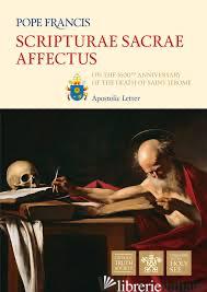 SCRIPTURAE SACRAE AFFECTUS: ON THE 1600TH ANNIVERSARY OF THE DEATH OF ST JEROME - POPE FRANCIS; PAPA FRANCESCO; BERGOGLIO JORGE MARIO