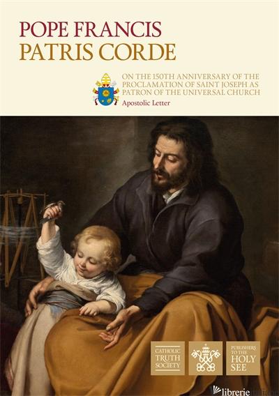 PATRIS CORDE (ON THE 150TH ANNIVERSARY OF THE PROCLAMATION OF SAINT JOSEPH AS - POPE FRANCIS; PAPA FRANCESCO; BERGOGLIO JORGE MARIO