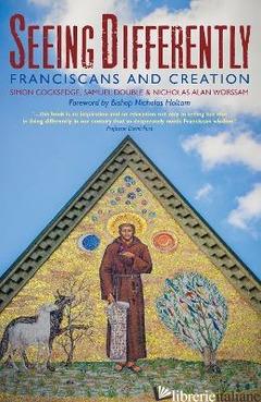 SEEING DIFFERENTLY: FRANCISCANS AND CREATION - BROTHER SAMUEL; ALAN NICOLAS; COCKSEDGE SIMON